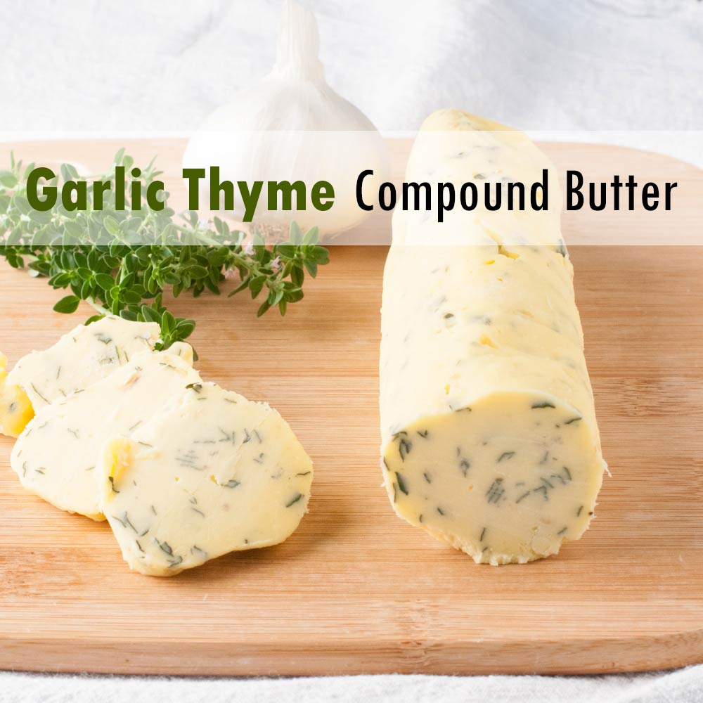 If you'd like to just skip down to the Garlic Thyme Compound Butter ...